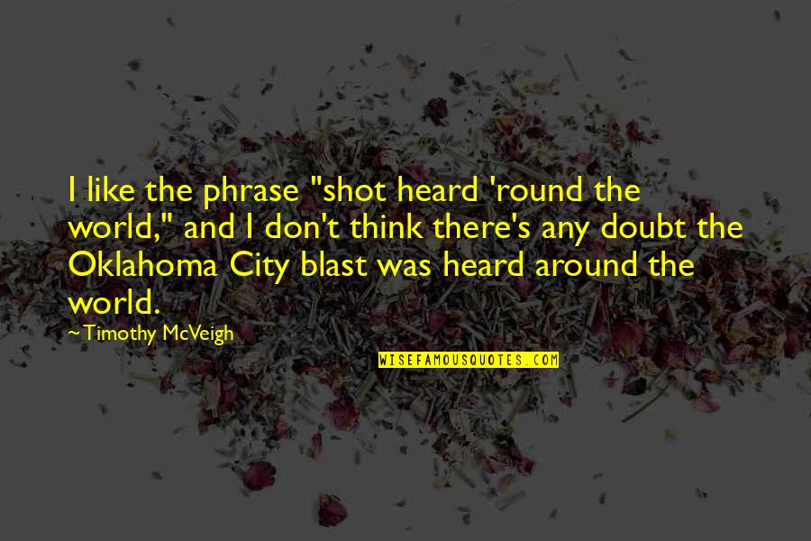 """The Shot Heard Round The World Quotes By Timothy McVeigh: I like the phrase """"shot heard 'round the"""