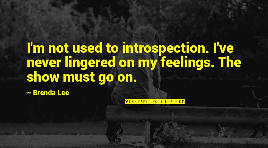 The Show Must Go On Quotes By Brenda Lee: I'm not used to introspection. I've never lingered
