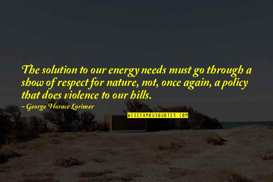 The Show Must Go On Quotes By George Horace Lorimer: The solution to our energy needs must go