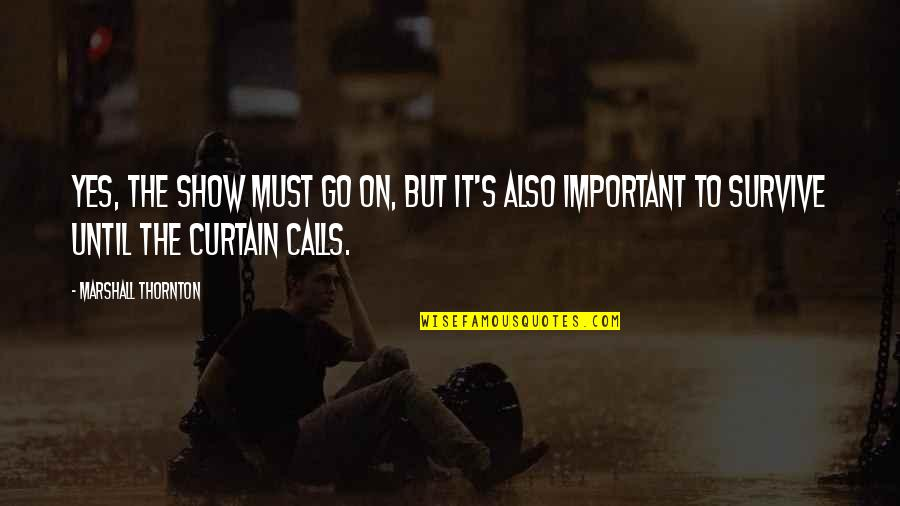 The Show Must Go On Quotes By Marshall Thornton: Yes, the show must go on, but it's