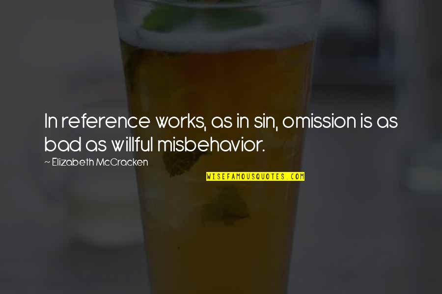 The Sin Of Omission Quotes By Elizabeth McCracken: In reference works, as in sin, omission is