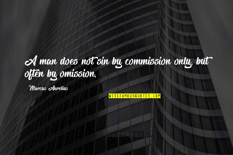 The Sin Of Omission Quotes By Marcus Aurelius: A man does not sin by commission only,