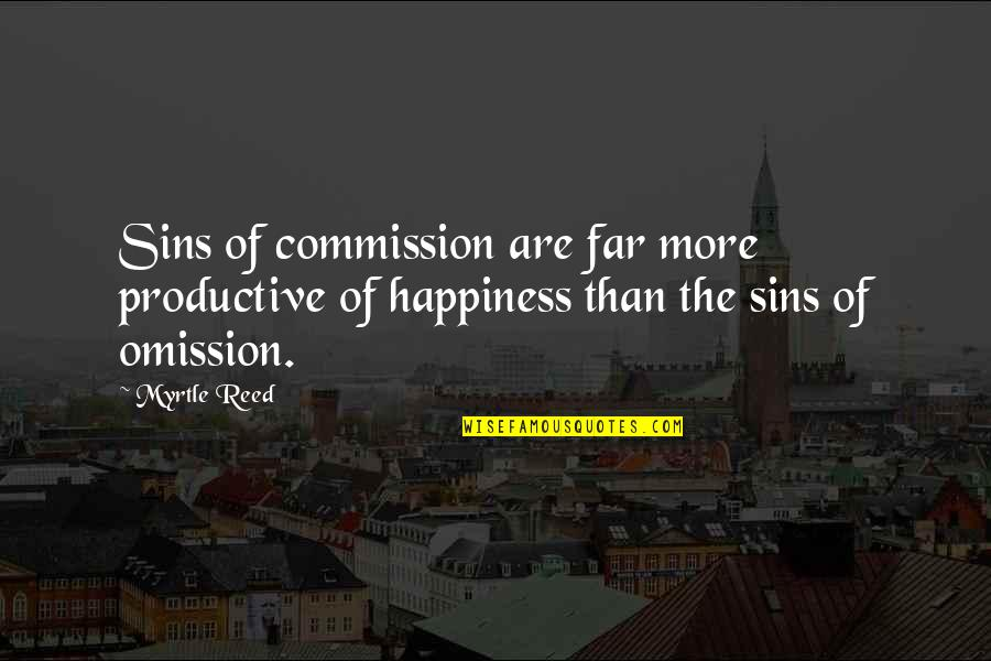 The Sin Of Omission Quotes By Myrtle Reed: Sins of commission are far more productive of