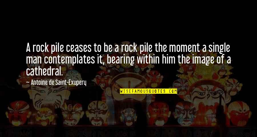 The Single Man Quotes By Antoine De Saint-Exupery: A rock pile ceases to be a rock