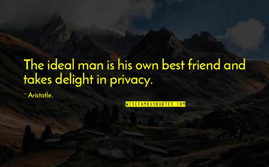 The Single Man Quotes By Aristotle.: The ideal man is his own best friend