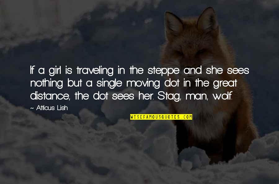 The Single Man Quotes By Atticus Lish: If a girl is traveling in the steppe