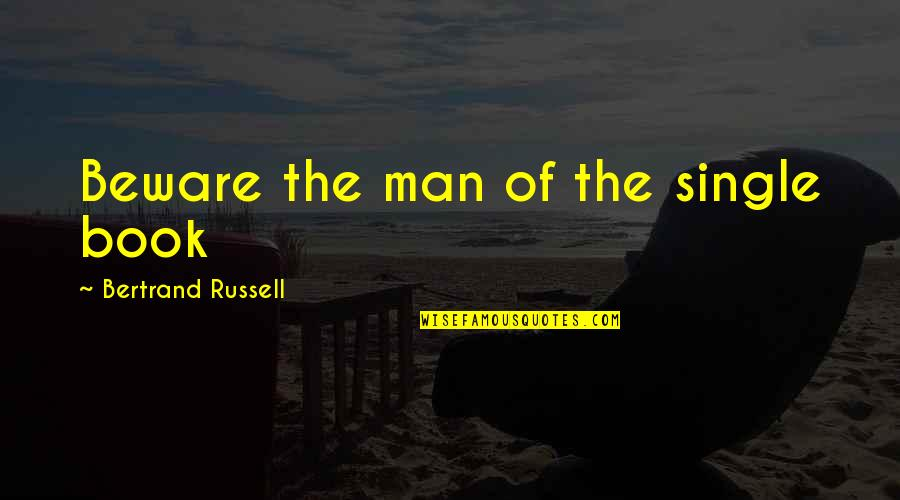 The Single Man Quotes By Bertrand Russell: Beware the man of the single book