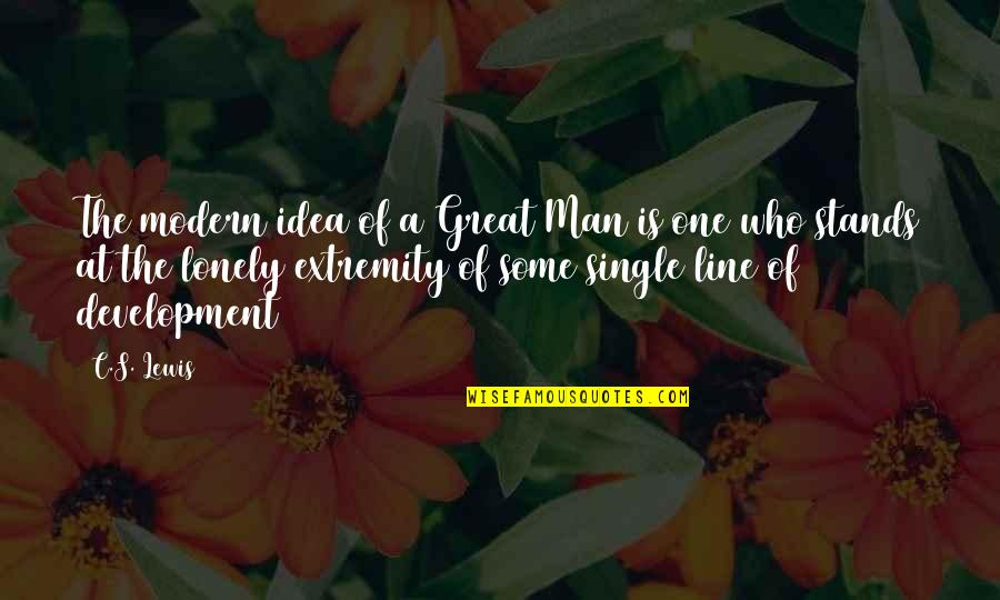 The Single Man Quotes By C.S. Lewis: The modern idea of a Great Man is