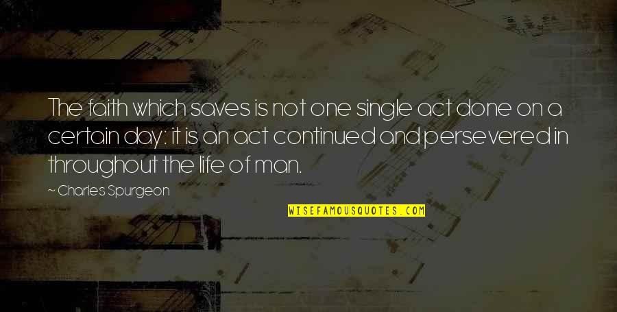 The Single Man Quotes By Charles Spurgeon: The faith which saves is not one single