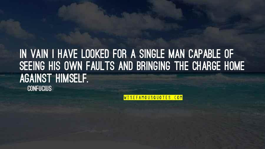The Single Man Quotes By Confucius: In vain I have looked for a single