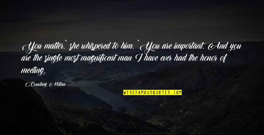 """The Single Man Quotes By Courtney Milan: You matter,"""" she whispered to him. """"You are"""