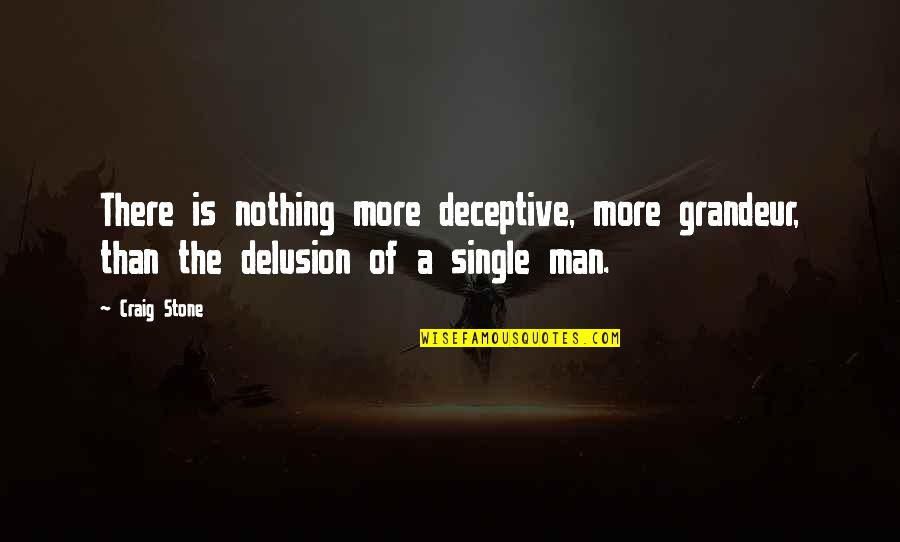 The Single Man Quotes By Craig Stone: There is nothing more deceptive, more grandeur, than