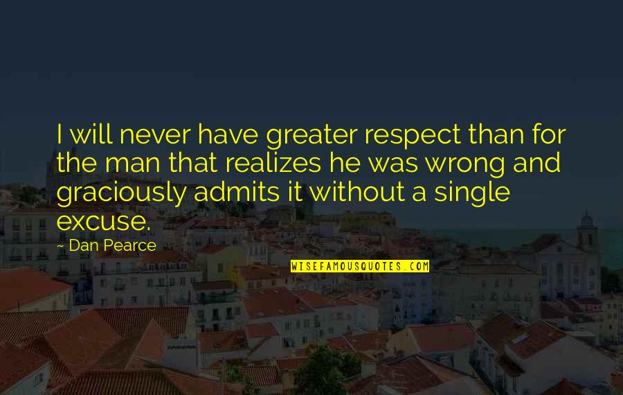 The Single Man Quotes By Dan Pearce: I will never have greater respect than for
