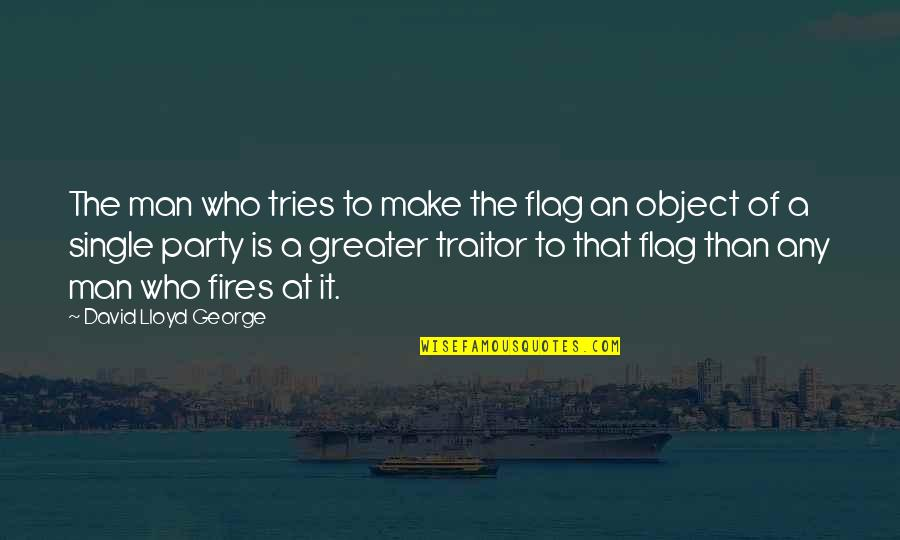 The Single Man Quotes By David Lloyd George: The man who tries to make the flag