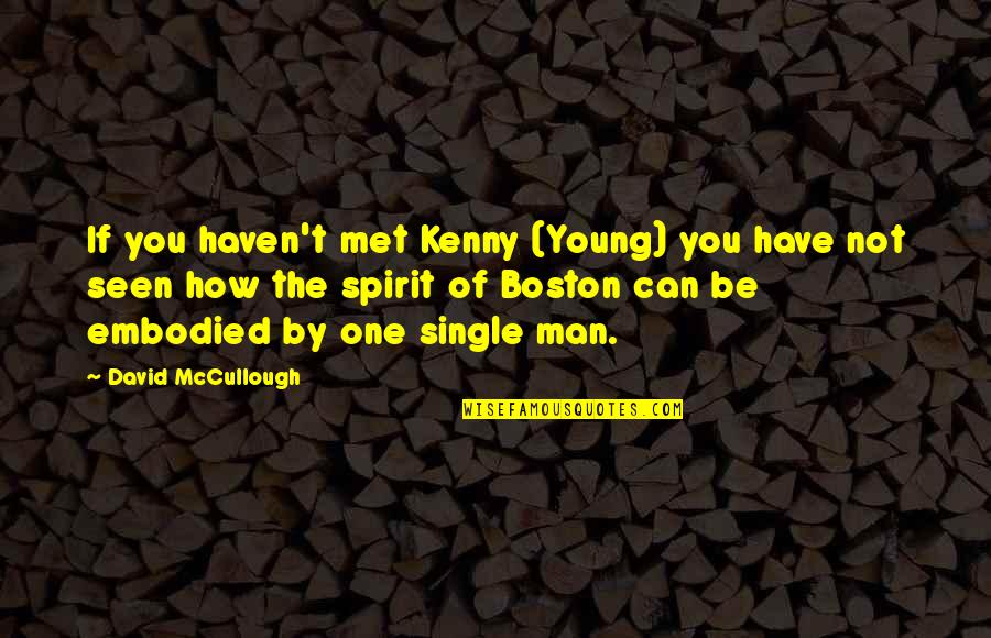 The Single Man Quotes By David McCullough: If you haven't met Kenny (Young) you have