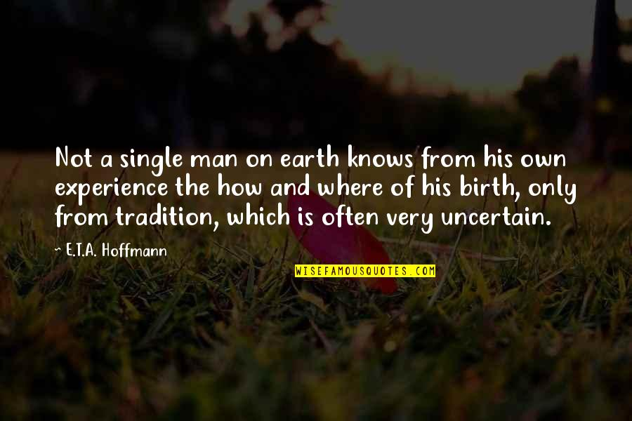 The Single Man Quotes By E.T.A. Hoffmann: Not a single man on earth knows from