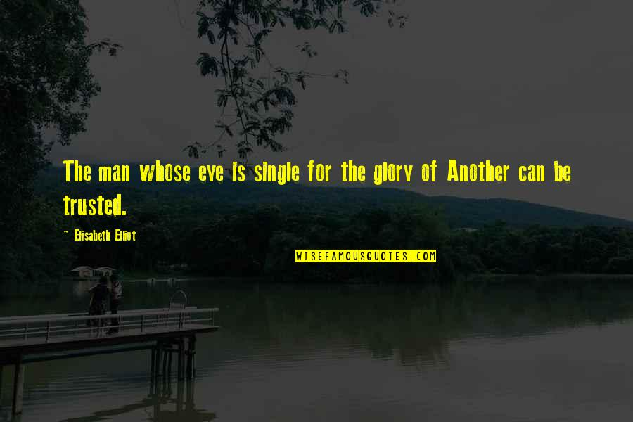 The Single Man Quotes By Elisabeth Elliot: The man whose eye is single for the
