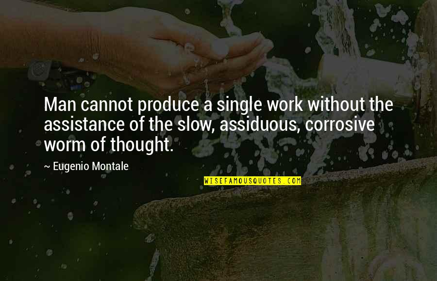 The Single Man Quotes By Eugenio Montale: Man cannot produce a single work without the