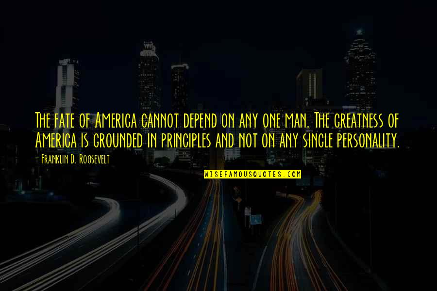 The Single Man Quotes By Franklin D. Roosevelt: The fate of America cannot depend on any