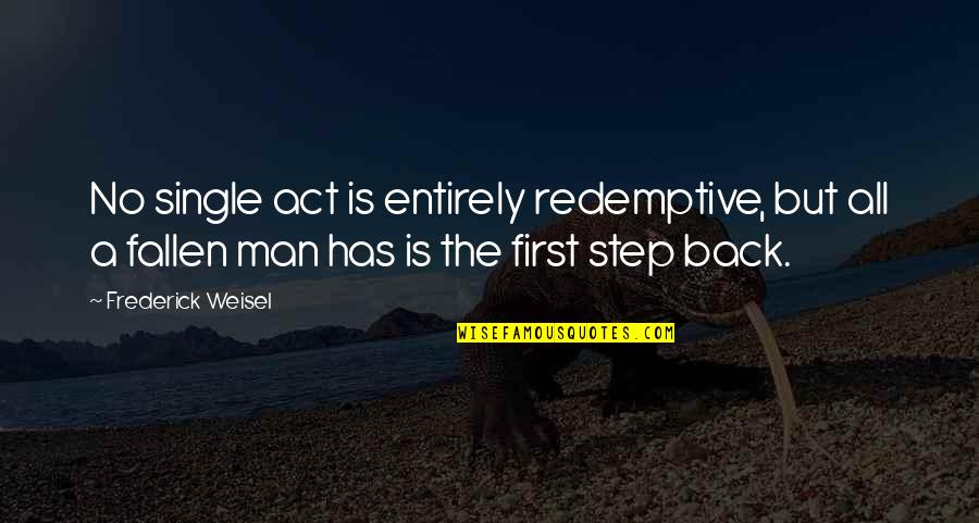 The Single Man Quotes By Frederick Weisel: No single act is entirely redemptive, but all