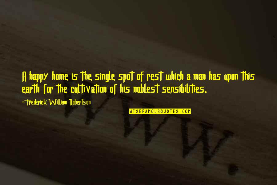 The Single Man Quotes By Frederick William Robertson: A happy home is the single spot of