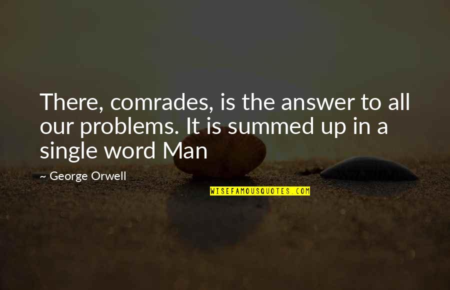 The Single Man Quotes By George Orwell: There, comrades, is the answer to all our