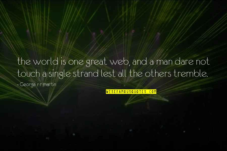 The Single Man Quotes By George R R Martin: the world is one great web, and a