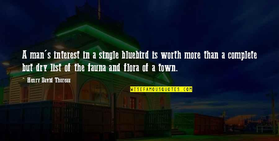 The Single Man Quotes By Henry David Thoreau: A man's interest in a single bluebird is
