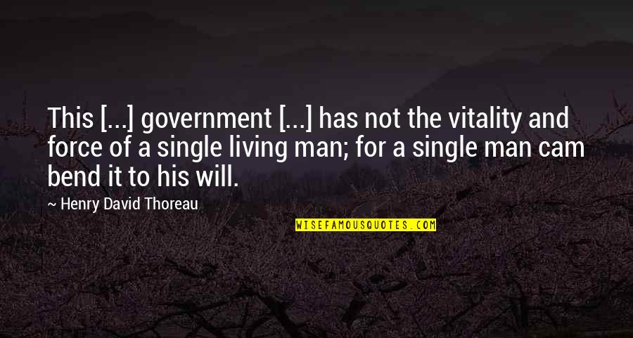 The Single Man Quotes By Henry David Thoreau: This [...] government [...] has not the vitality