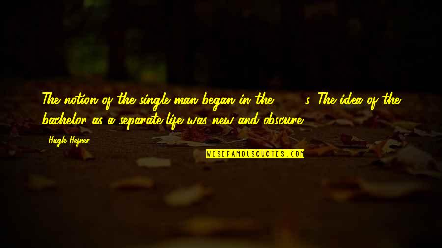 The Single Man Quotes By Hugh Hefner: The notion of the single man began in