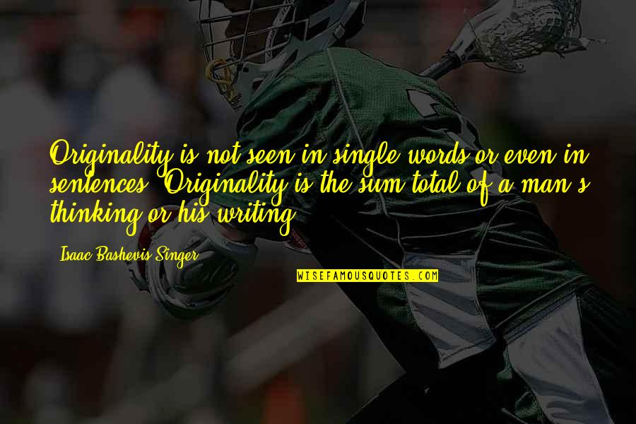 The Single Man Quotes By Isaac Bashevis Singer: Originality is not seen in single words or