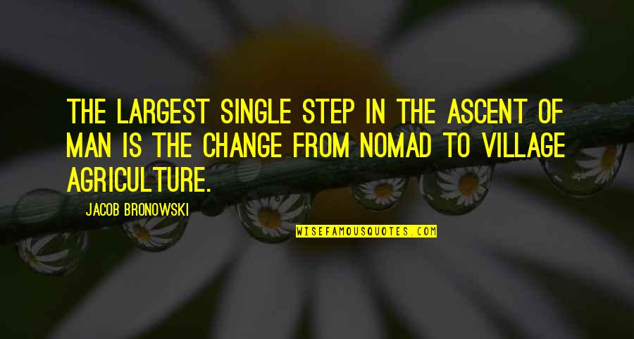 The Single Man Quotes By Jacob Bronowski: The largest single step in the ascent of
