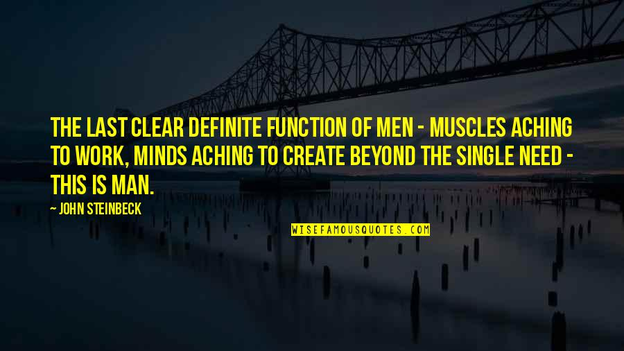 The Single Man Quotes By John Steinbeck: The last clear definite function of men -