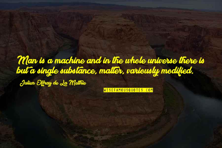 The Single Man Quotes By Julien Offray De La Mettrie: Man is a machine and in the whole