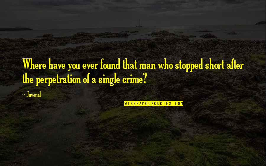 The Single Man Quotes By Juvenal: Where have you ever found that man who