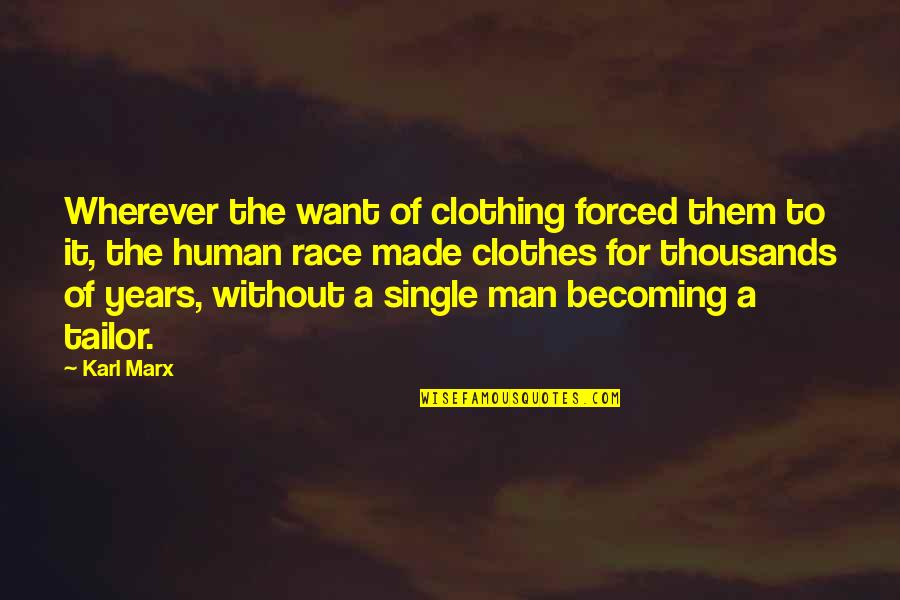 The Single Man Quotes By Karl Marx: Wherever the want of clothing forced them to