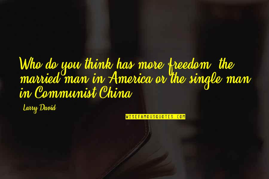 The Single Man Quotes By Larry David: Who do you think has more freedom: the