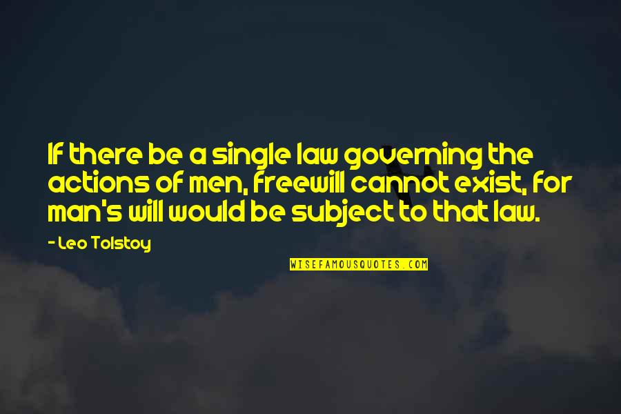 The Single Man Quotes By Leo Tolstoy: If there be a single law governing the