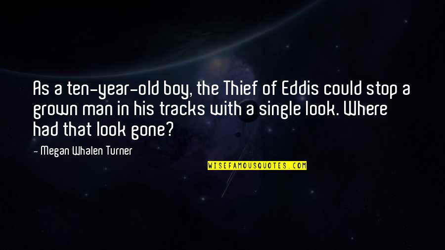 The Single Man Quotes By Megan Whalen Turner: As a ten-year-old boy, the Thief of Eddis