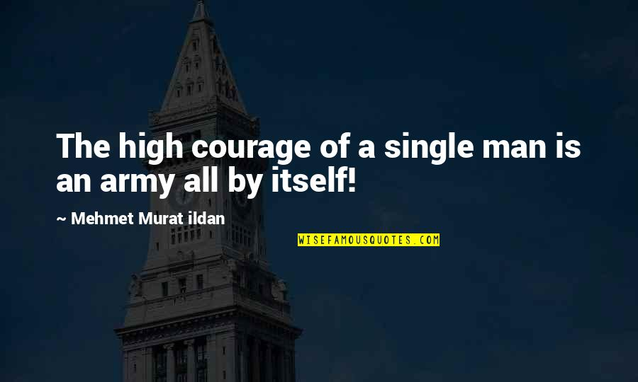 The Single Man Quotes By Mehmet Murat Ildan: The high courage of a single man is