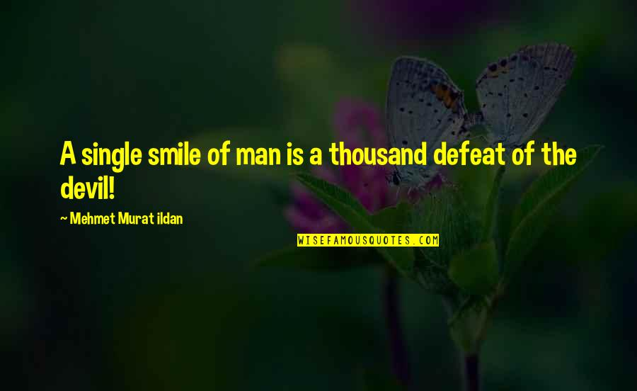 The Single Man Quotes By Mehmet Murat Ildan: A single smile of man is a thousand