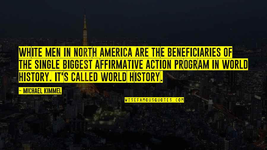 The Single Man Quotes By Michael Kimmel: White men in North America are the beneficiaries