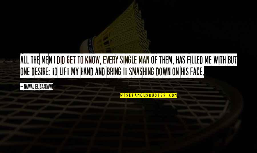 The Single Man Quotes By Nawal El Saadawi: All the men I did get to know,