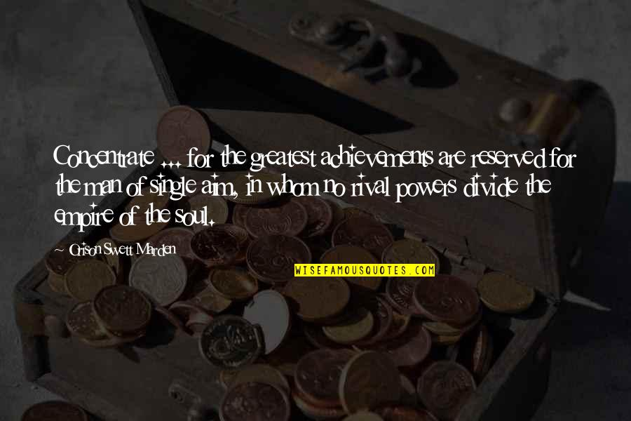 The Single Man Quotes By Orison Swett Marden: Concentrate ... for the greatest achievements are reserved