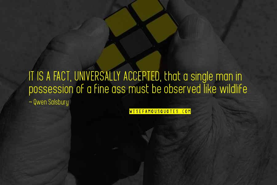 The Single Man Quotes By Qwen Salsbury: IT IS A FACT, UNIVERSALLY ACCEPTED, that a