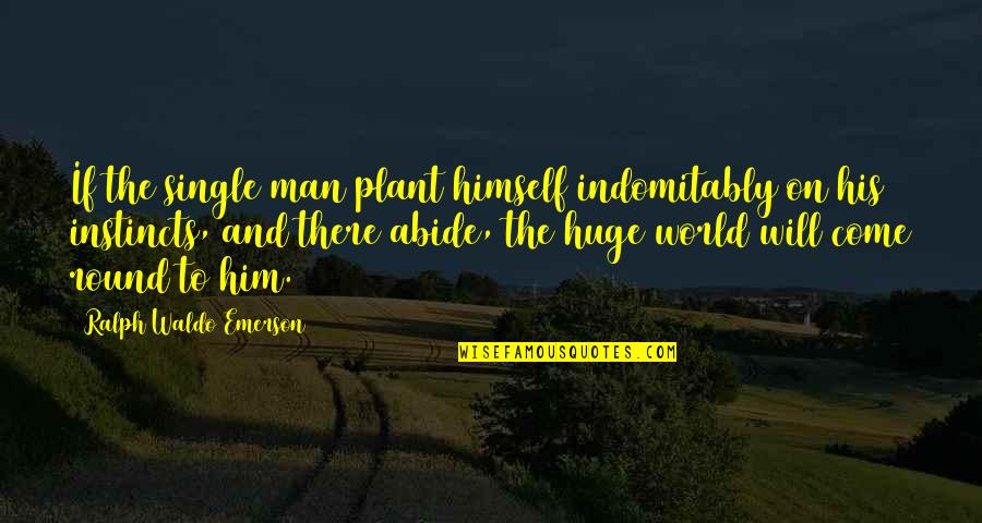 The Single Man Quotes By Ralph Waldo Emerson: If the single man plant himself indomitably on