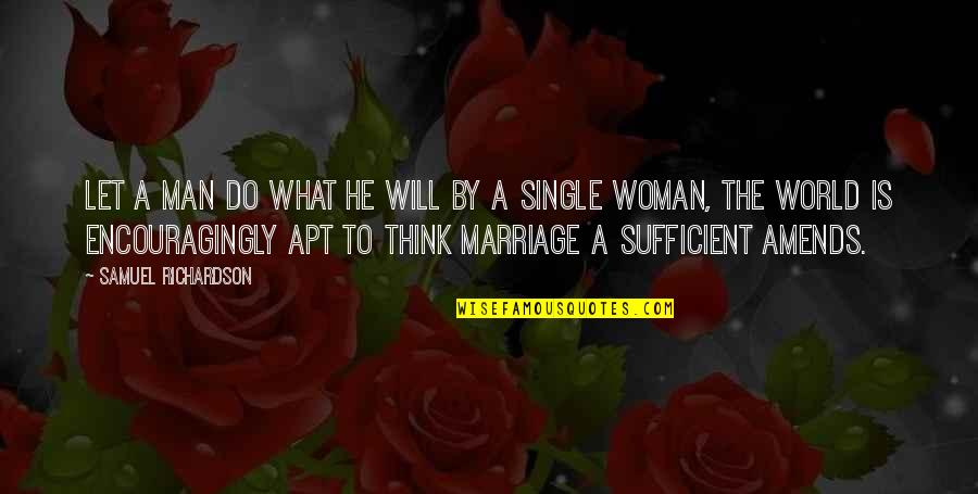 The Single Man Quotes By Samuel Richardson: Let a man do what he will by