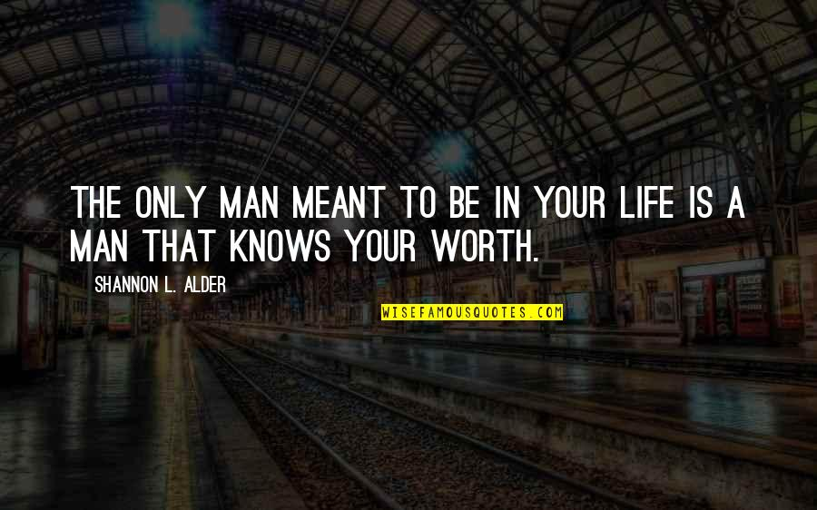 The Single Man Quotes By Shannon L. Alder: The only man meant to be in your