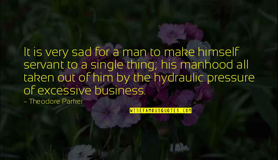 The Single Man Quotes By Theodore Parker: It is very sad for a man to