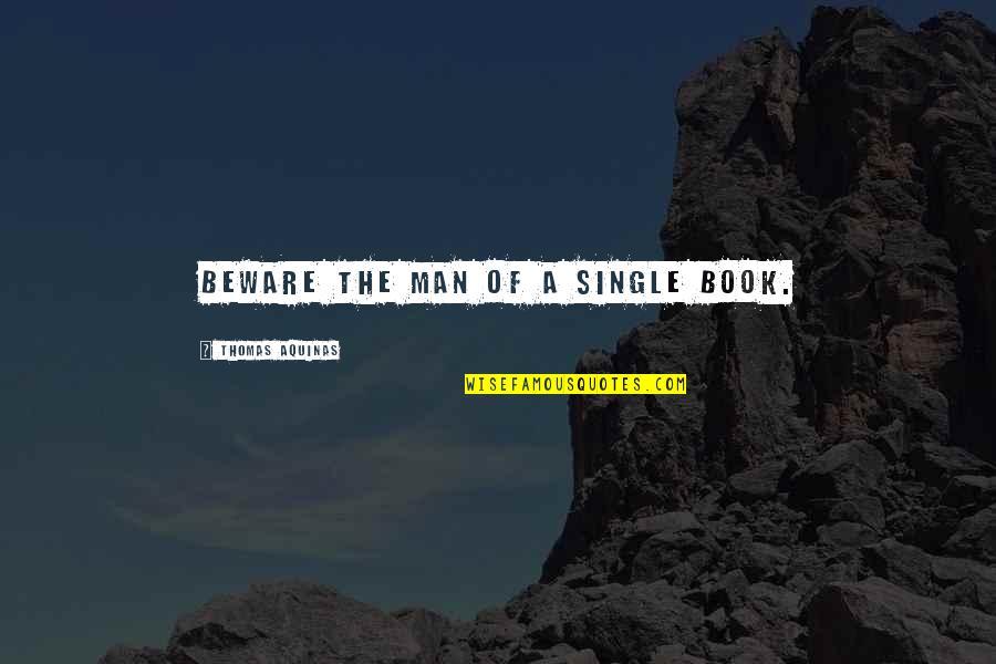 The Single Man Quotes By Thomas Aquinas: Beware the man of a single book.